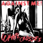 Against Me! -White Crosses
