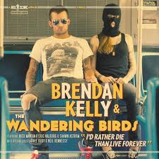 Brendan Kelly and the Wandering Birds - I'd Rather Die Than Live Forever