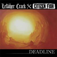 Leftover Crack / Citizen Fish - Deadline