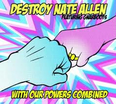 Destroy Nate Allen (Featuring Gnarboots) - With Our Powers Combined