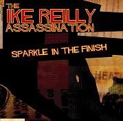 The Ike Reilly Assassination - Sparkle in the Finish