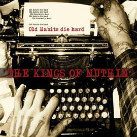 The Kings of Nuthin' - Old Habits Die Hard