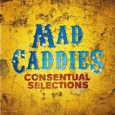 Mad Caddies - Consenstual Selections
