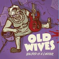 The Old Wives - Backed In A Corner