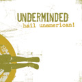 Underminded - hail unamerican!
