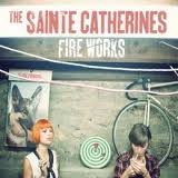 The Sainte Catherines - Fire Works