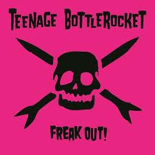 Teenage Bottlerocket - Freak Out!