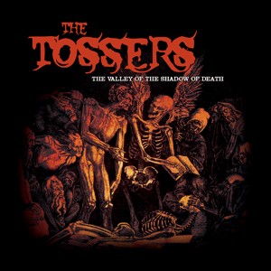 The Tossers - Into The Valey Of The Shadow of Death