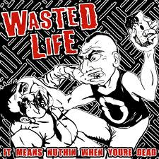 Wasted Life - It Means Nuthin When You're Dead