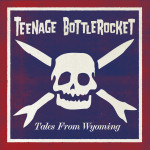 Teenage Bottlerocket - tales from wyoming