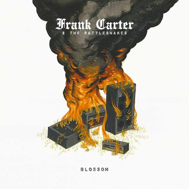 Frank Carter & the Rattlesnakes- Blossom