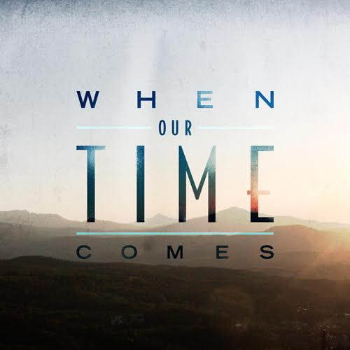 When Our Time Comes