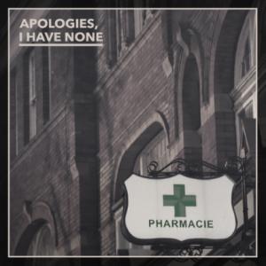 Apologies, I Have None - Pharmacie