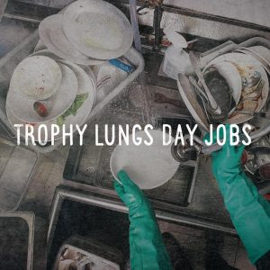 Trophy Lungs - Day Jobs