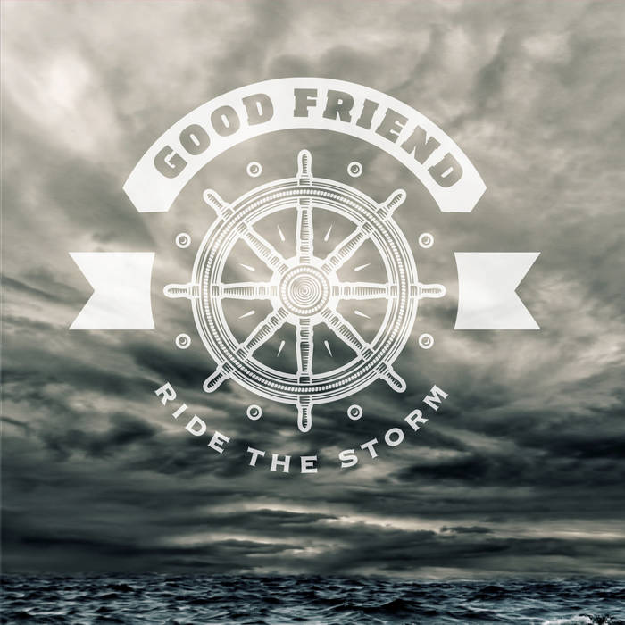 Good Friends - Ride the Storm