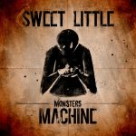 Sweet Little Machine Monsters